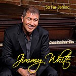 Jimmy White So Far Behind (Single)