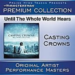 Casting Crowns Until The Whole World Hears - Premium Collection