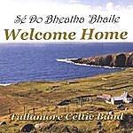 Tullamore Celtic Band Welcome Home - Se Do Bheatha 'bhaile