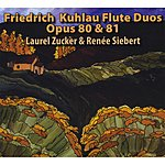 Laurel Zucker The Complete Frederick Kuhlau Flute Duos, Opus 80 & 81