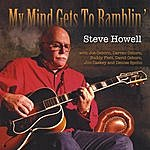 Steve Howell My Mind Gets To Ramblin'