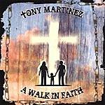 Tony Martinez A Walk In Faith