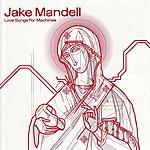 Jake Mandell Love Songs For Machines