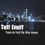 Tuff Enuff Tryin To Find My Way Home