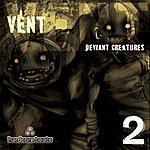 Vent Deviant Creatures - Part 2