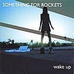 Something For Rockets Wake Up