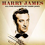 Harry James All-Time Favourites By Harry James