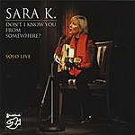 Sara K. Don't I Know You From Somewhere/Solo Live