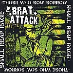 The Brat Attack Those Who Sow Sorrow Shall Reap Rage
