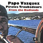 Papo Vazquez Papo Vazquez Pirates Troubadours From The Badlands - Picked Best World Music Cds 2007 By World Music Central, Ny Times & Others