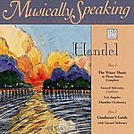 George Frideric Handel Handel The Water Music In Three Suites Complete, Musically Speaking