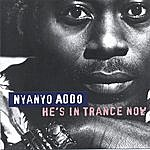 Nyanyo Addo He's In Trance Now