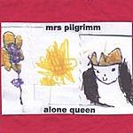 Mrs. Pilgrimm Alone Queen