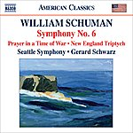 Gerard Schwarz Schuman, W.: Symphony No. 6 / Prayer In A Time Of War / New England Triptych (Seattle Symphony, Schwarz)