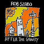 Rob Szabo After The Gravity