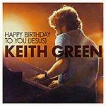 Keith Green Happy Birthday To You Jesus (2-Track Single)