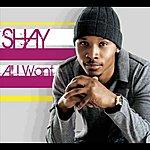 Shay All I Want (Single)
