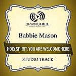 Babbie Mason Holy Spirit, You Are Welcome Here (Studio Track)