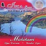 Inca Son (Volume #7) Miskiñawi-Ojos Tiernos (Miskiñawi-Tender Eyes)