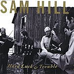 Sam Hill Hard Luck & Trouble