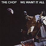 Chop We Want It All