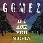 Gomez If I Ask You Nicely (2-Track Single)