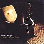 Romi Mayes Achin In Yer Bones