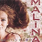 Malina Gently Hard