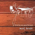Mark Berube What The River Gave The Boat