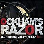 Ockham's Razor Ten Thousand Miles To Bedlam