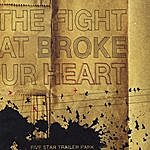 Five Star Trailer Park The Fight That Broke Your Heart