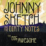 Johnny Sketch & The Dirty Notes The Big Awesome