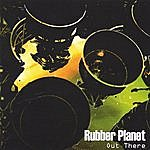 Rubber Planet Out There