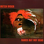 Mitch Ryder Naked But Not Dead