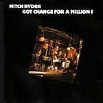 Mitch Ryder Got Change For A Million