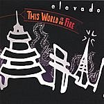 Elevado This World Is On Fire