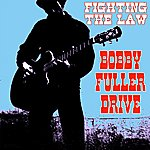 Bobby Fuller Drive Fighting The Law