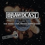 Brawdcast The Quest For Human Completion