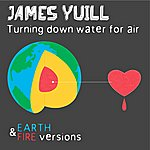 James Yuill Turning Down Water For Air (Fire & Earth Version)