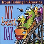 Trout Fishing In America My Best Day