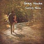 Greg Hawks Coming Home