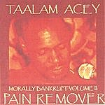 Taalam Acey Morally Bankrupt Volume Two: Pain Remover