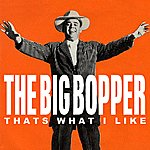 Big Bopper That's What I Like