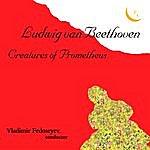 Vladimir Fedoseyev Ludwig Van Beethoven: Creatures Of Prometheus