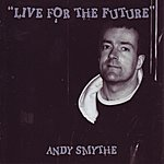 Andy Smythe Live For The Future