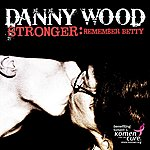 Danny Wood Stronger: Remember Betty