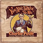 Charlie Poole You Ain't Talkin' To Me: Charlie Poole And The Roots Of Country Music