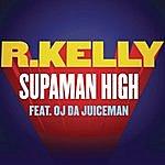 R. Kelly Supaman High (Single)(Featuring OJ Da Juiceman)(Parental Advisory)
