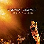 Casting Crowns Lifesong: Live