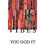 Vibes You God It